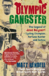 Olympic Gangster:The Legend of Jose Beyaert - Cycling Champion  Fortune Hunter and Outlaw